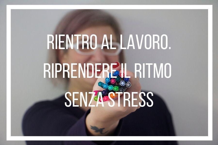 RIENTRO AL LAVORO. RIPRENDERE IL RITMO SENZA STRESS - ANTEPRIMA © Paola-Nosari-Money-Mentor-2019